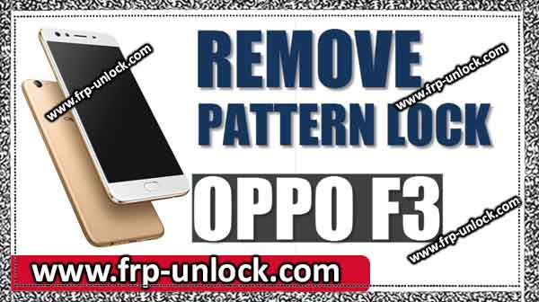 Unlock all OPPO: Remove pattern lock OPPO F3, F5, F1 Plus