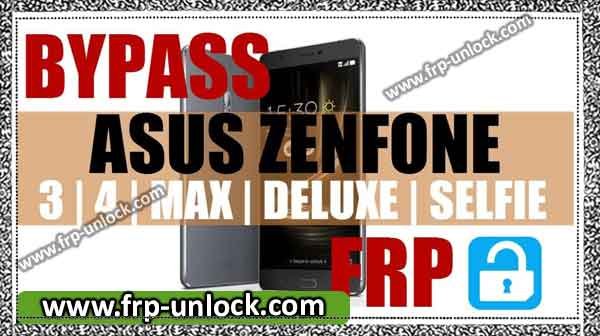 FRP ASUS Zenfone 3, 4, Max, Deluxe, Selfie, How to Bypass All Devices