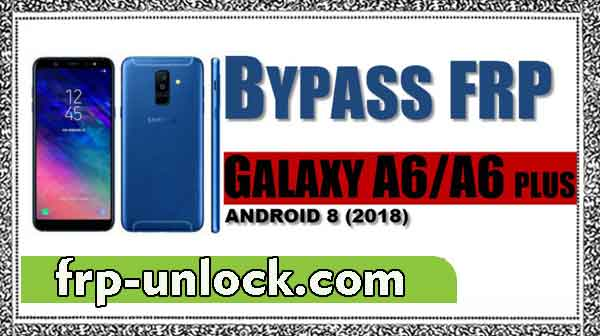 BypassFRP Samsung Galaxy A6, Galaxy A6 Plus Android 8.0 2018