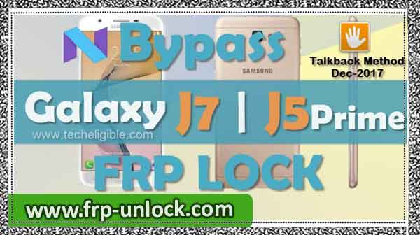 Bypass Google account Galaxy J7 Prime, J5 Prime Android 7.0 [December -2017]