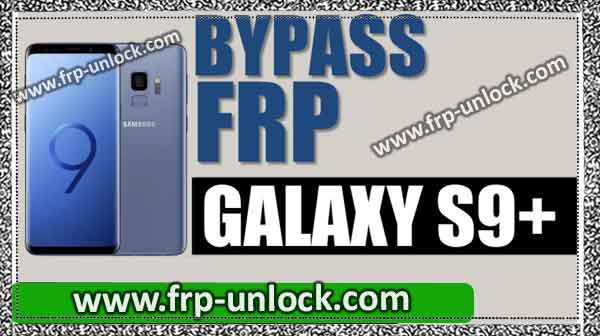 bypass google account galaxy s9 plus