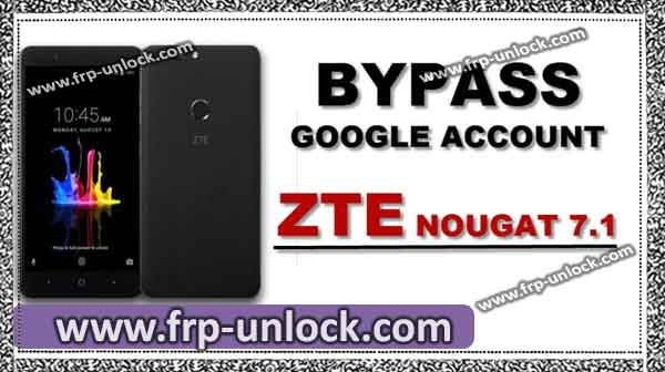 bypass google account ZTE, Access Home Screen ZTE Android 7.1, BypassFRP ZTE Android 7.1, bypass google account ZTE Android 7.1