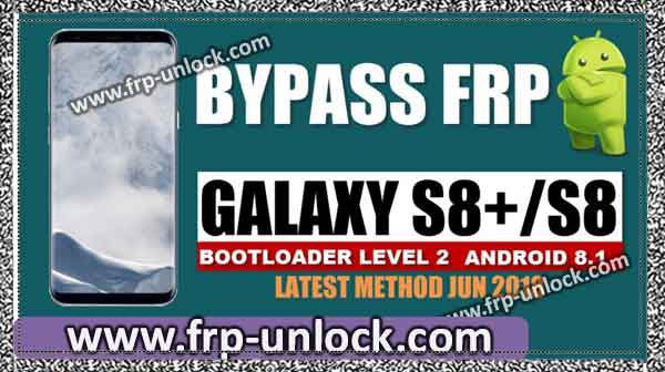 BypassFRP Galaxy S8 Plus, Galaxy S8 Android 8.0, Latest 2018 Method