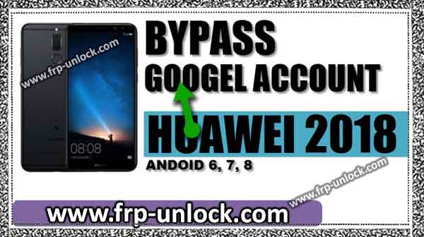 bypass google account Huawei 2018 device, Android 8.0, 7.0, 6.0 version