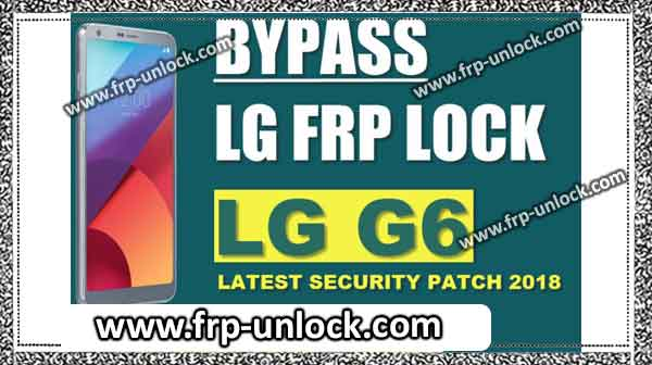 bypass google account LG G6 LG-H870, LG Q6M 700 Latest Secure Patch
