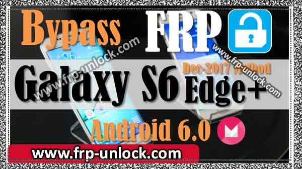 bypass google account: Galaxy S6 bypass google account: Galaxy S6 Edge, bypass google account - Galaxy S6 Edge along with unlock FRP - Samsung Galaxy S6, Galaxy S6 Edge Plus Download Mode