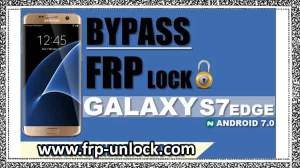 How to bypass the FRP Galaxy S7 Edge Android 7.0 by Flashing