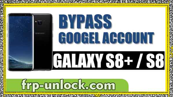 How to bypass Google FRP Galaxy S8 Plus, and the S8 Android Orao 8.0
