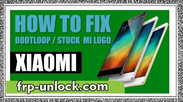 Fix Xiaomi BootLop in all Xiaomi devices [Fix Fixes on Boot Start Screen]