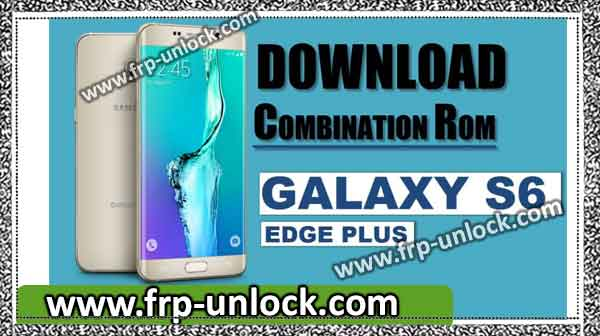 Download the combination ROM Galaxy S6 plus Plus (SM-G928