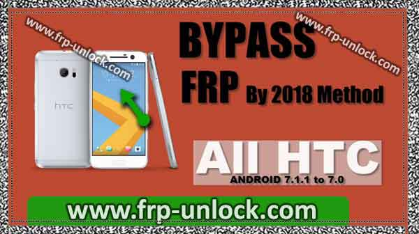 bypass FRP Protection HTC Android 7.1.1, 7.1, 7.0 by the latest 2018 method