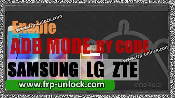 Enable ADB mode by code, enable ADB mode on Samsung Galaxy, enable ADB mode on LG, enable ADB mode by code on ZTE device